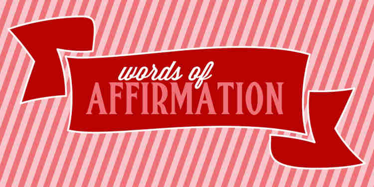 Words Of Affirmation Source: choose wisely